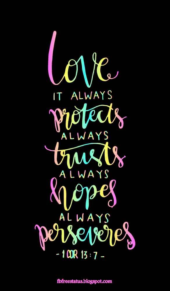 Love is always protects always trusts, always hope, always perseveres.