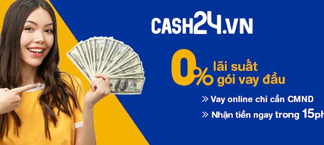 Cash 24 - Đăng ký vay tiền dễ dàng đến 15 Triệu, tỉ lệ duyệt 100%