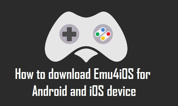 How to download Emu4iOS for Android and iOS device
