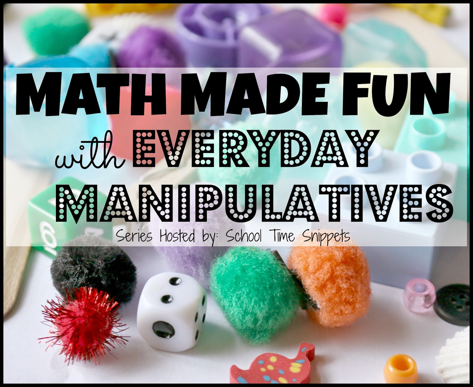 how to make math fun using manipulatives school time snippets
