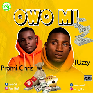 MUSIC: Tuzzy ft. Promi chris – Owo mi