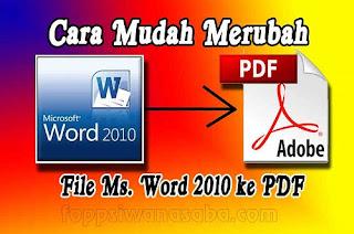 Cara Mudah Merubah File Ms. Word 2010 ke PDF Terbaru