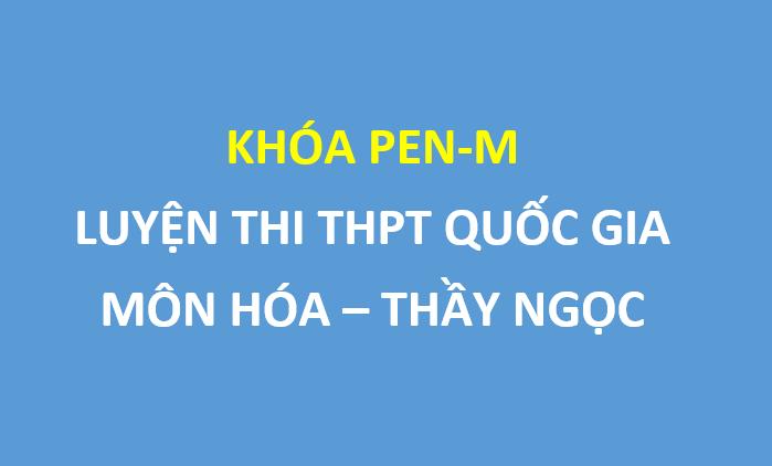 PEN M Ôn luyện chọn lọc môn Hóa Học THPT QG 2019 - Thầy Vũ Khắc Ngọc
