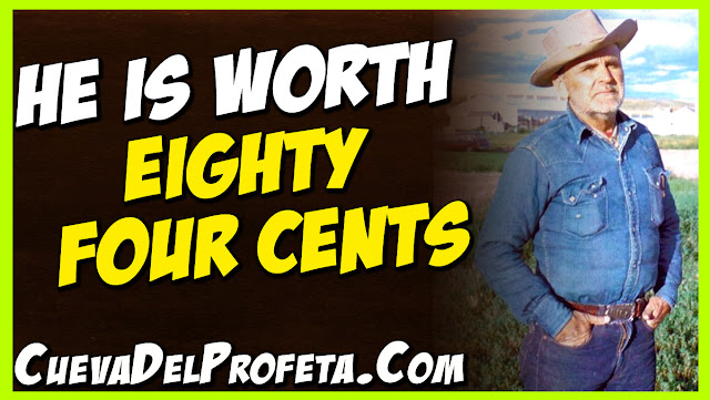 He is worth eighty four cents - William Marrion Branham Quotes
