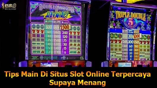 Tips Main Di Situs Slot Online Terpercaya Supaya Menang