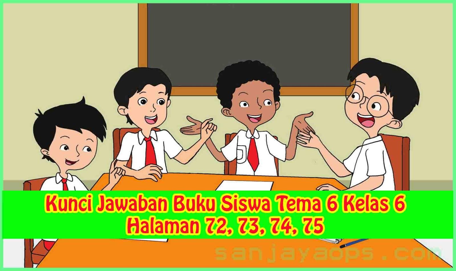 Kunci Jawaban Buku Siswa Tema 6 Kelas 6 Halaman 72 73 74 75