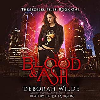 Blood & Ash (The Jezebel Files #1) by Deborah Wilde
