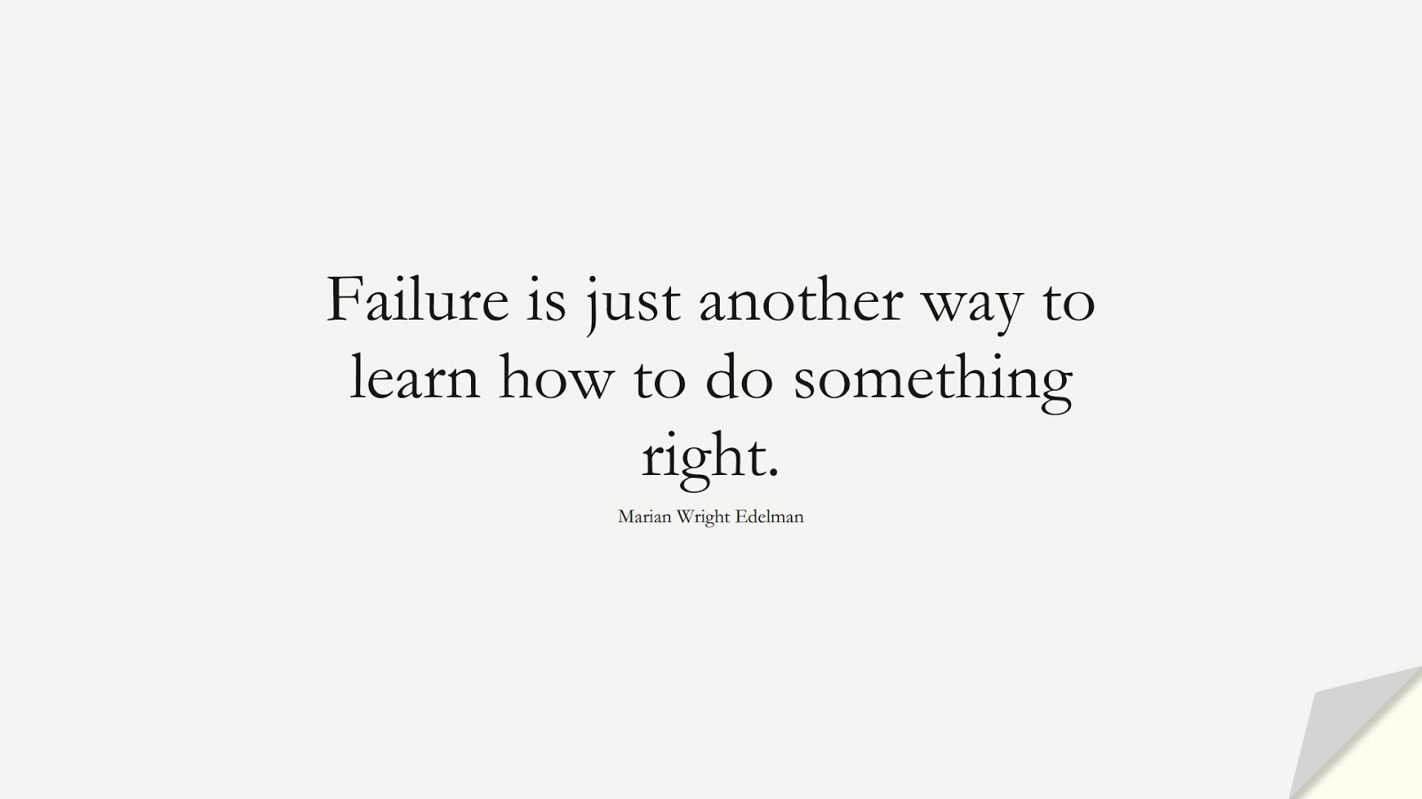 Failure is just another way to learn how to do something right. (Marian Wright Edelman);  #EncouragingQuotes
