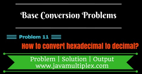 Java program that converts hexadecimal number to decimal number.