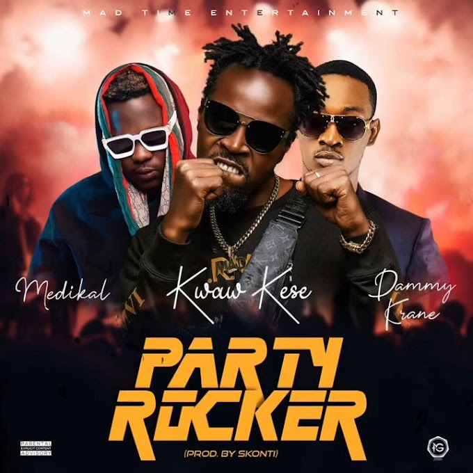 Kwaw Kese – Party Rocker feat Medikal x Dammy Krane (Produced. by Skonti)
