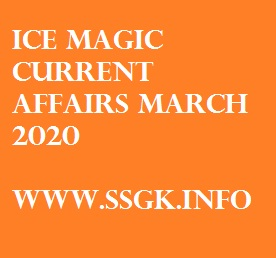 ICE MAGIC CURRENT AFFAIRS MARCH 2020