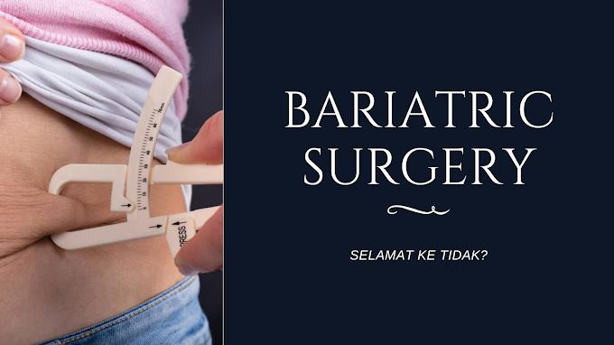 Bariatric Surgery : Selamat Ke Tidak?