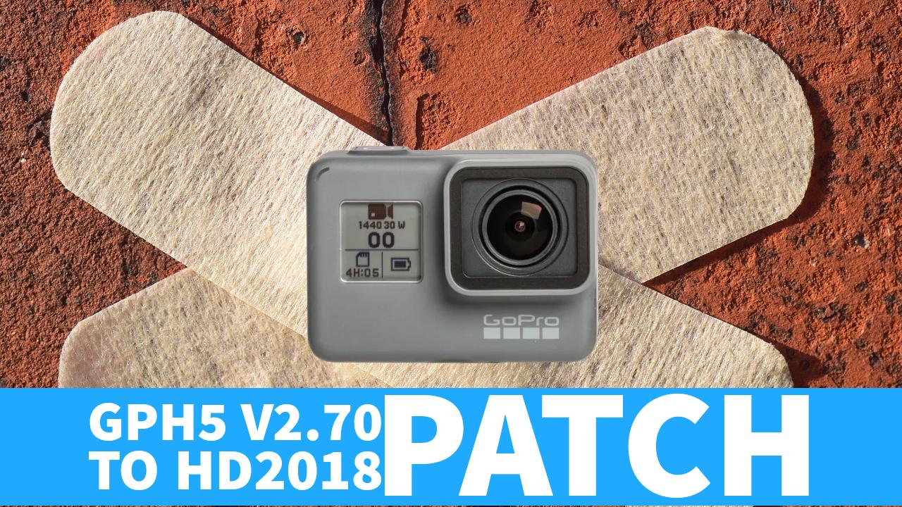 Patch GoPro Hero 5 V2.70 to GoPro Hero 2018