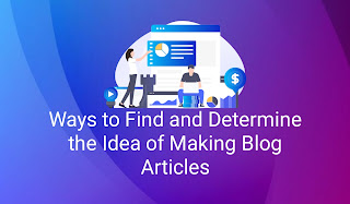 Ways to Find and Determine the Idea of ​​Making Blog Articles