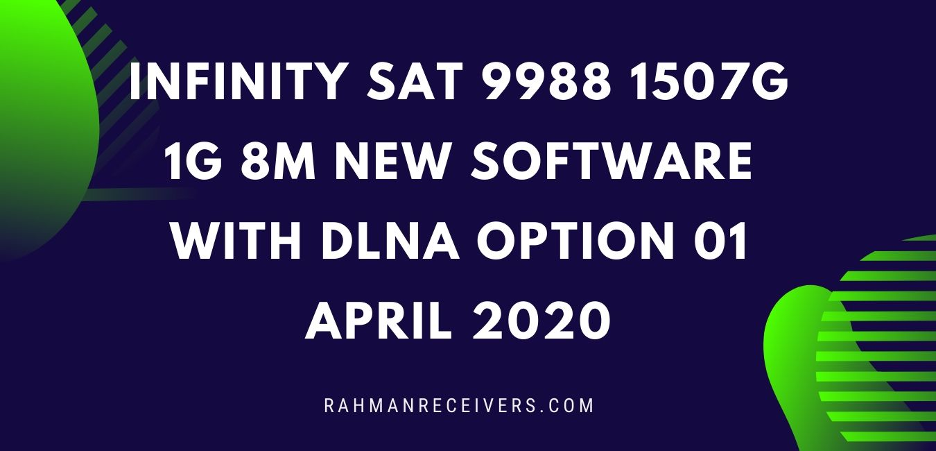 INFINITY SAT 9988 1507G 1G 8M NEW SOFTWARE WITH DLNA OPTION 01 APRIL 2020