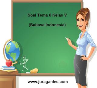 Soal Tematik Kelas 5 Tema 6 Mapel Bahasa Indonesia dan Kunci Jawaban
