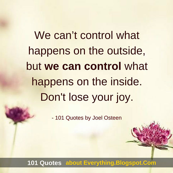 We Cant Control What Happens On The Outside Joel Osteen Quote