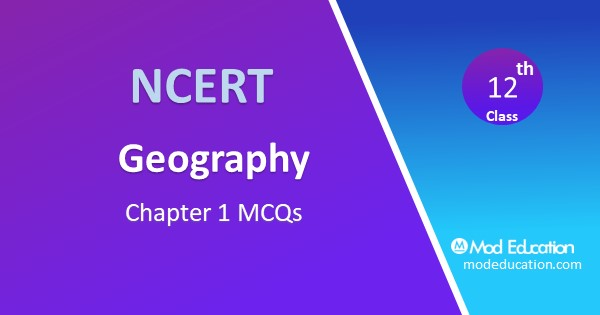 Class 12 Geography MCQs Chapter 1 Human Geography: Nature and Scope with Answers
