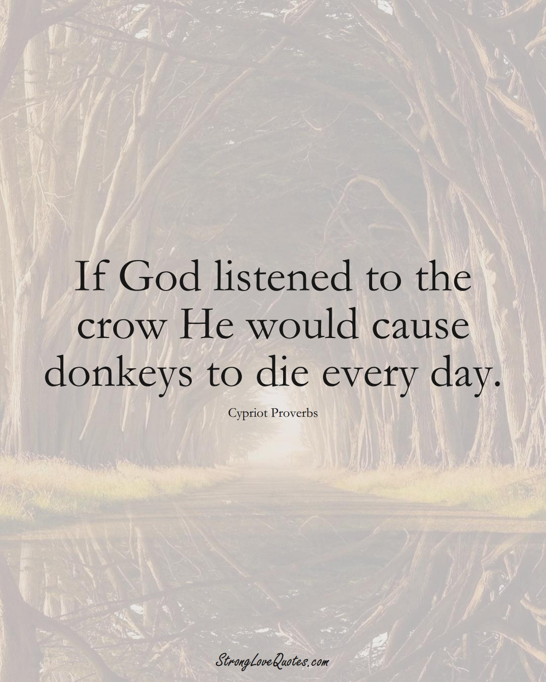 If God listened to the crow He would cause donkeys to die every day. (Cypriot Sayings);  #MiddleEasternSayings
