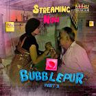 BubblePur Part 3 webseries  & More