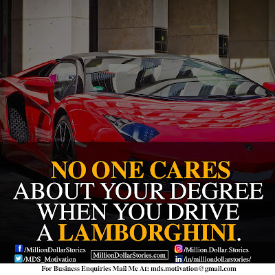 NO ONE CARES ABOUT YOUR DEGREE WHEN YOU DRIVE A LAMBORGHINI.