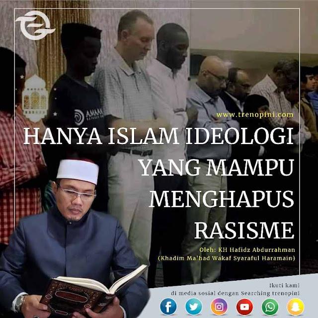 HANYA ISLAM IDEOLOGI YANG MAMPU MENGHAPUS RASISME