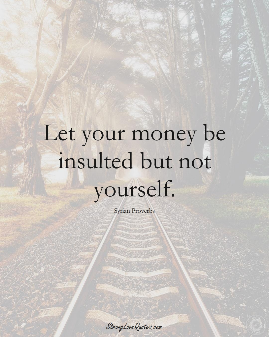 Let your money be insulted but not yourself. (Syrian Sayings);  #MiddleEasternSayings