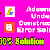 Adsense Under Construction Error Solution