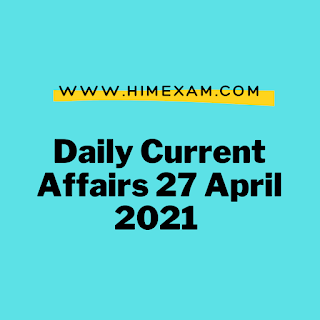 Daily Current Affairs 27 April 2021