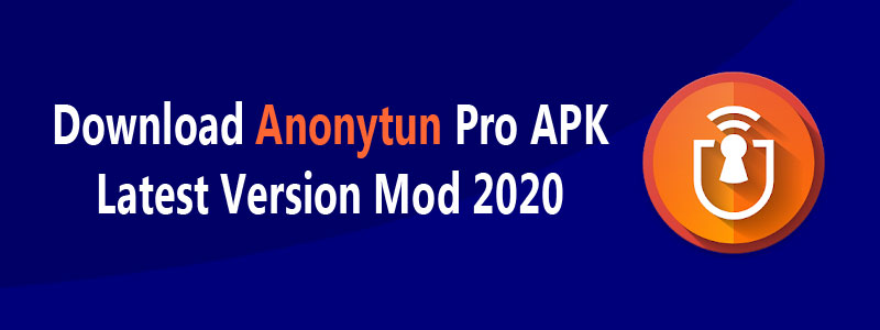 Anonytun Pro APK Download Latest Version 9.7 Mod 2020