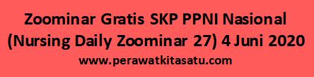 Zoominar Gratis SKP PPNI Nasional (Nursing Daily Zoominar 25) 4 Juni 2020