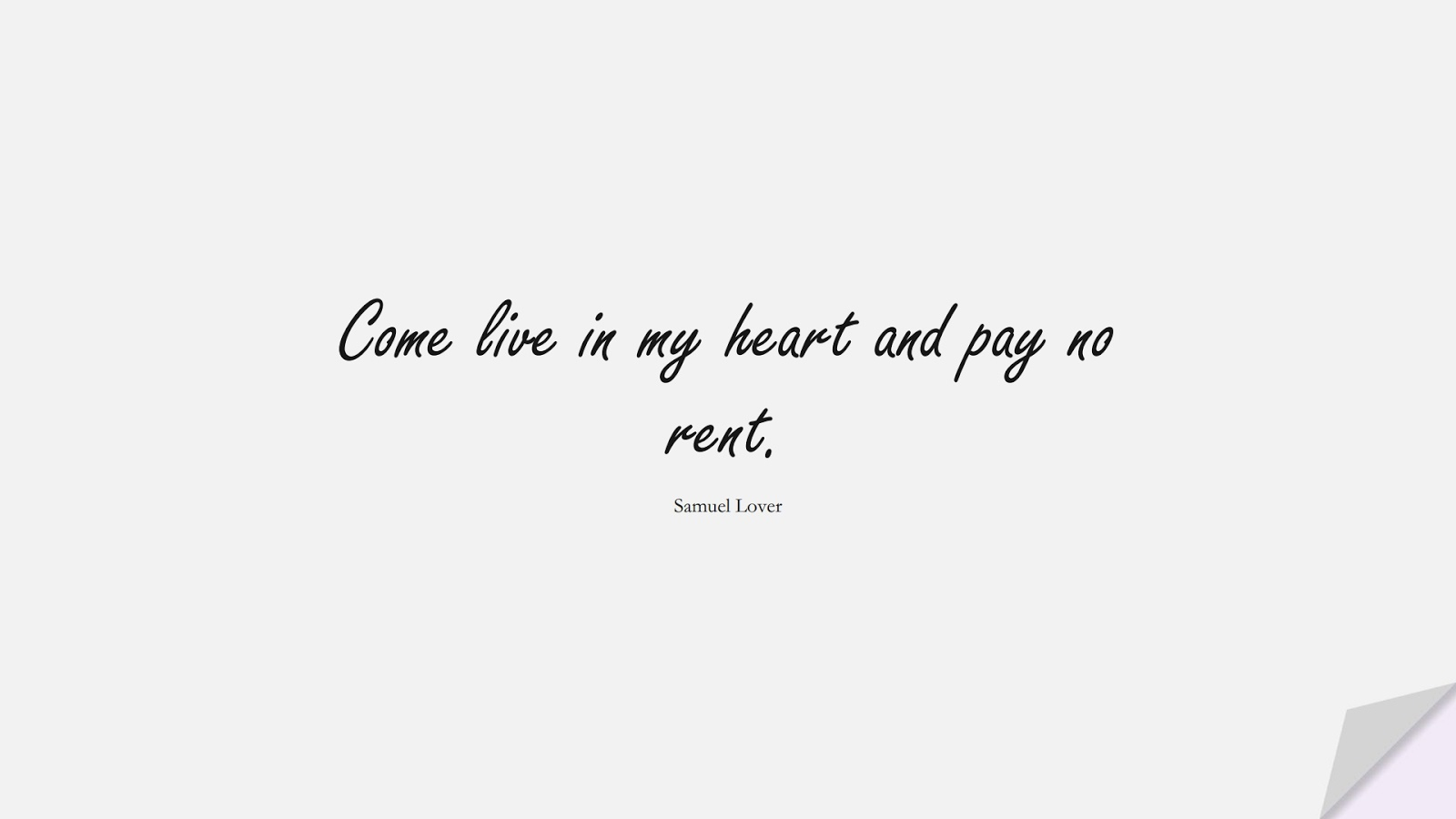Come live in my heart and pay no rent. (Samuel Lover);  #LoveQuotes