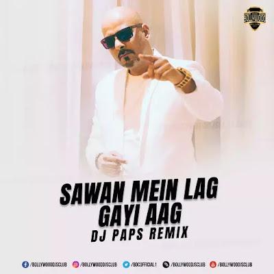 Sawan Mein Lag Gayi Aag (Remix) -  DJ PAPS