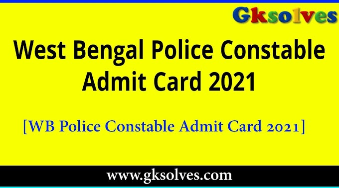 WB Police Constable Admit Card 2021 - West Bengal Police Constable Preliminary Admit Card 2021 Exam Date at www.wbpolice.gov.in
