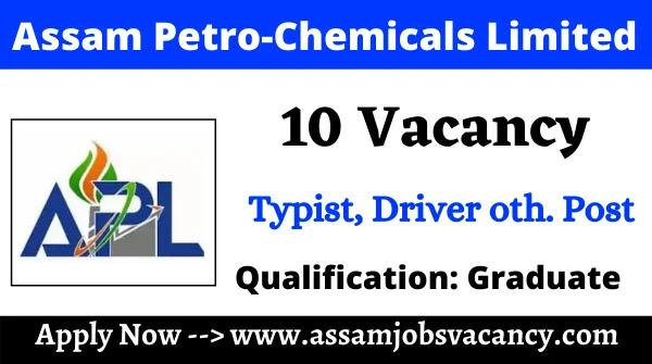 Assam Petro-Chemicals Ltd. Recruitment 2021 ~ 10 Vacancy for  PRO, Clerk, Typist & Driver Post