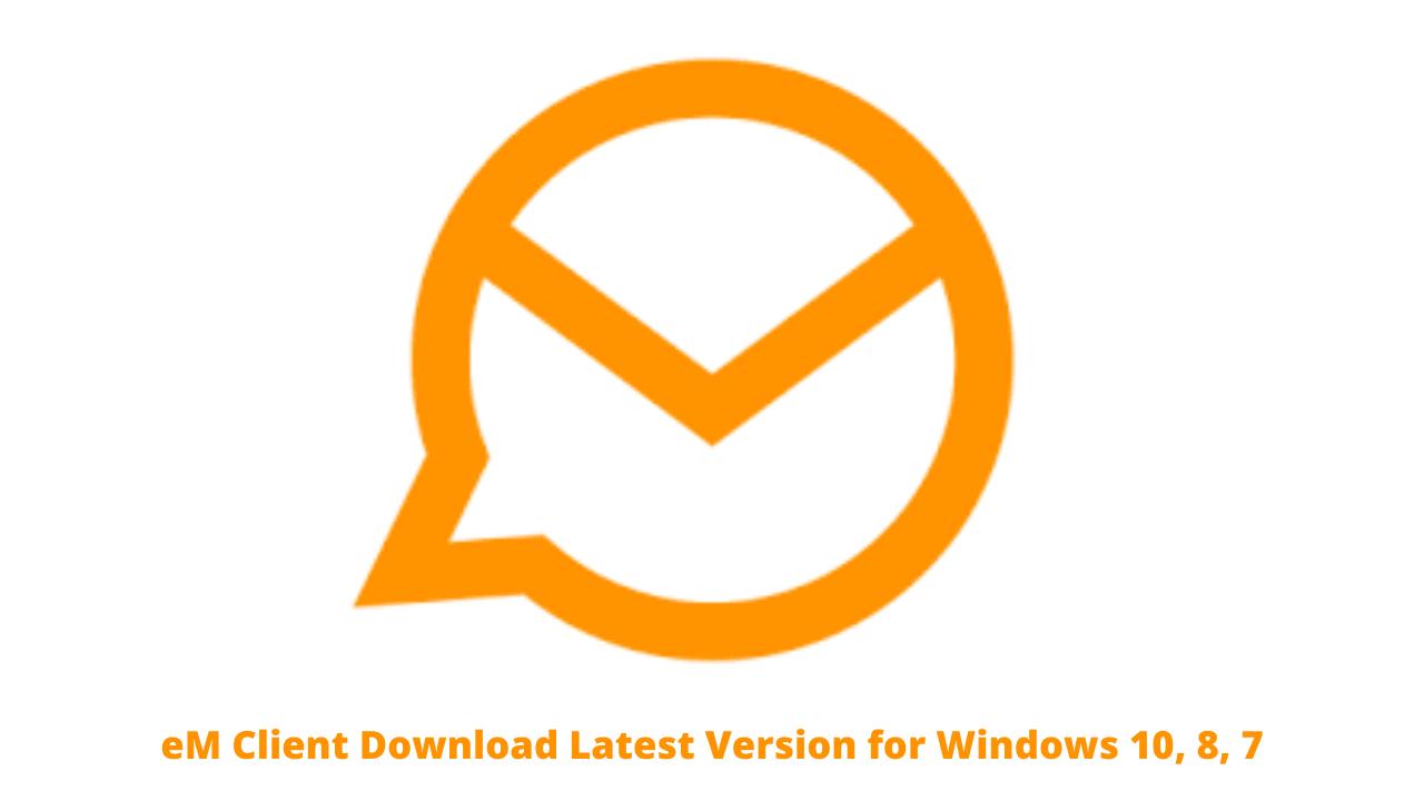 eM Client Download Latest Version for Windows 10, 8, 7