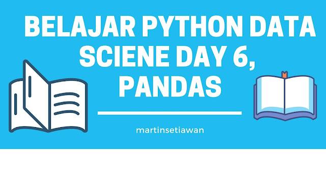 Belajar Python Data Sciene Day 6, Pandas