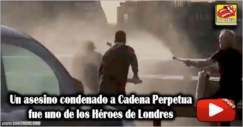 Un asesino condenado a Cadena Perpetua fue uno de los Héroes de Londres
