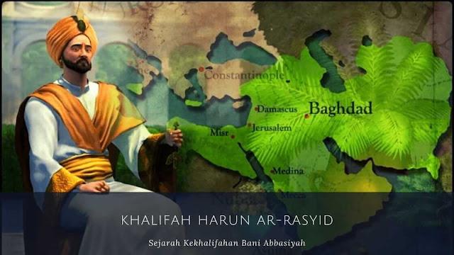 Dinasti Bani Abbasiyah : Khalifah Harun Ar-Rasyid (170-193 H/786-809 M)
