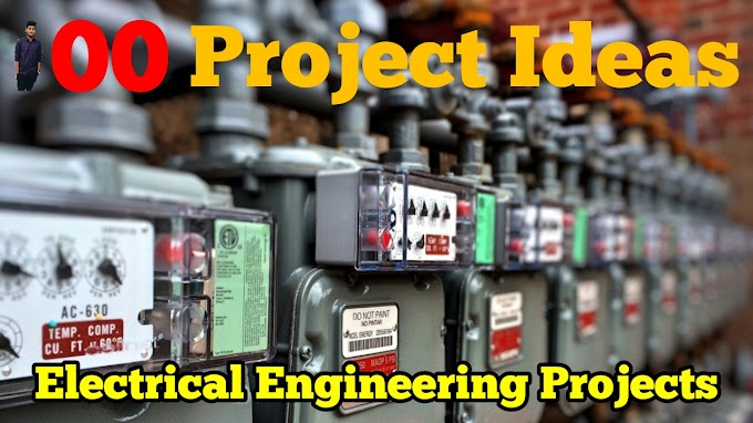 100 + Electrical Projects Related To Electrical Engineering Problems