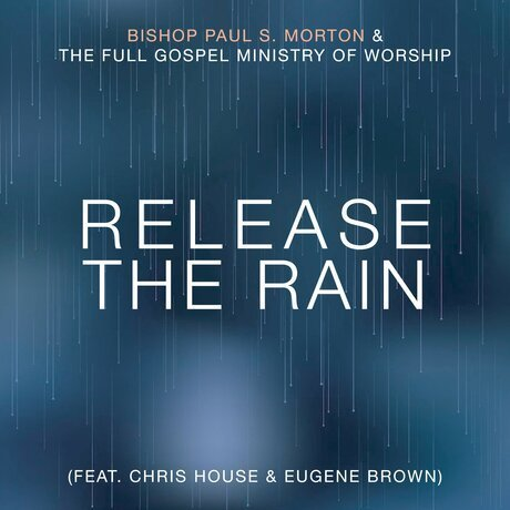 Bishop Paul S.Morton–Release the Rain