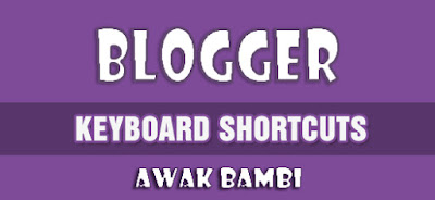 Cara Pintas Keyboard Shortcut Untuk Blogger