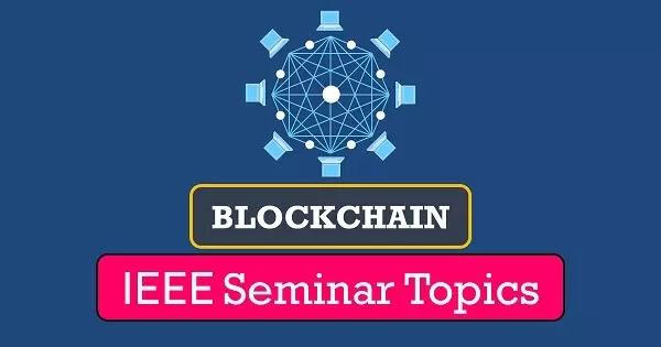 IEEE Seminar Topics for CSE on Blockchain | Download PDF