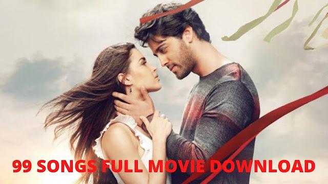 99 Songs Full Movie Download Tamilrockers Filmywap [480p & 720p]