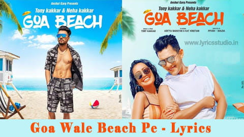 GOA BEACH LYRICS – TONY KAKKAR & NEHA KAKKAR