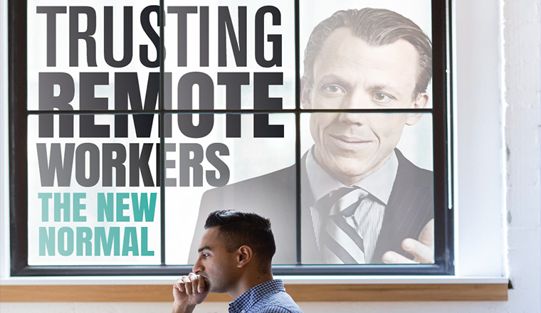 Trusting Remote Workers The New Normal