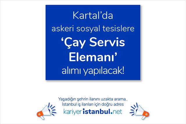 Kartal'da askeri sosyal tesislere 10 çay servis elemanı alımı yapılacak. İstanbul çay servis elemanı iş ilanları kariyeristanbul.net'te!