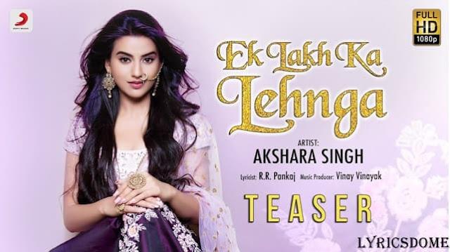 Ek Lakh Ka Lehnga Lyrics - Akshara Singh