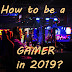 How to be a Gamer ?
