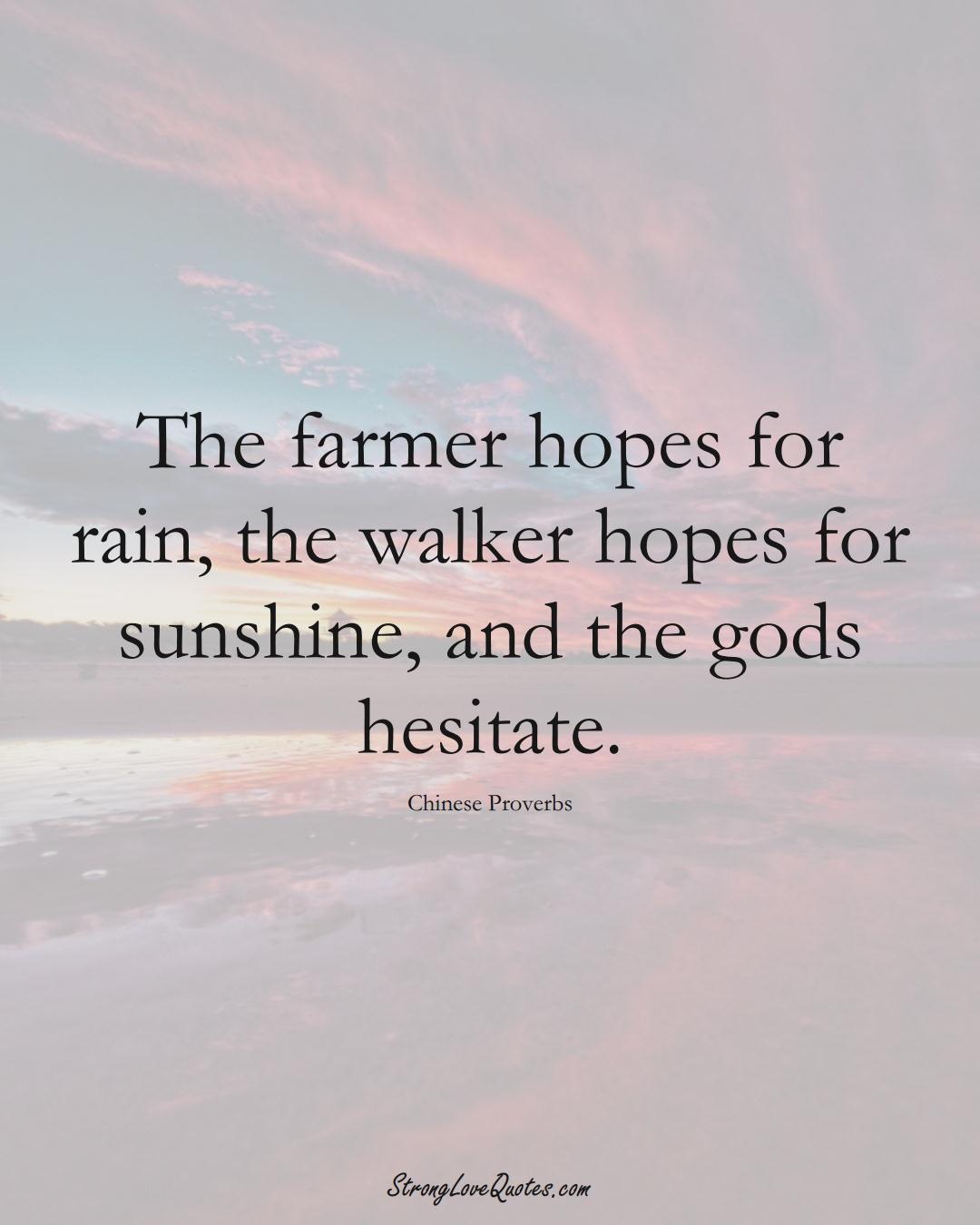 The farmer hopes for rain, the walker hopes for sunshine, and the gods hesitate. (Chinese Sayings);  #AsianSayings